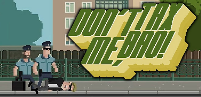 Don't Tax Me, Bro! v1.9.965 - полная версия